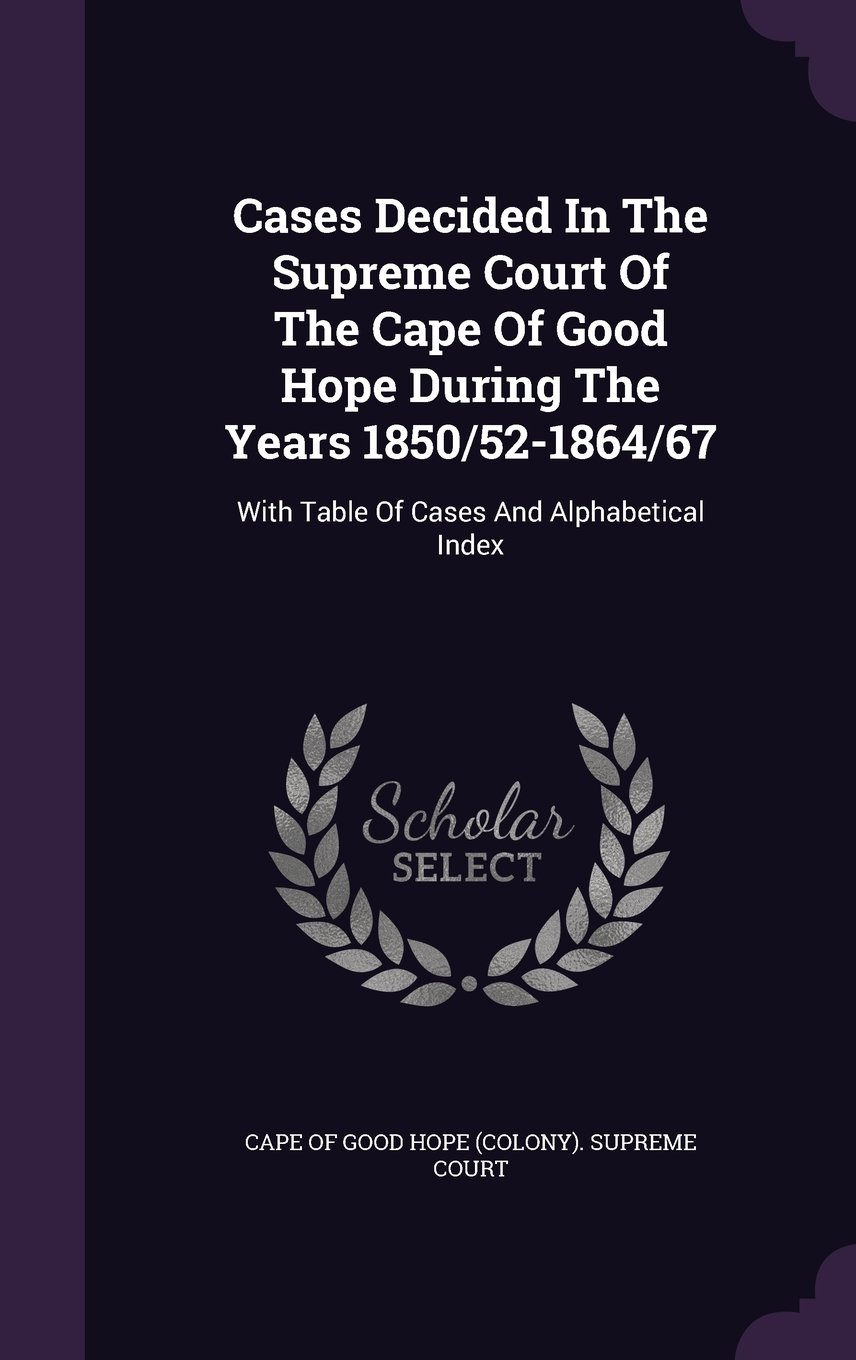Download Cases Decided In The Supreme Court Of The Cape Of Good Hope During The Years 1850/52-1864/67: With Table Of Cases And Alphabetical Index pdf