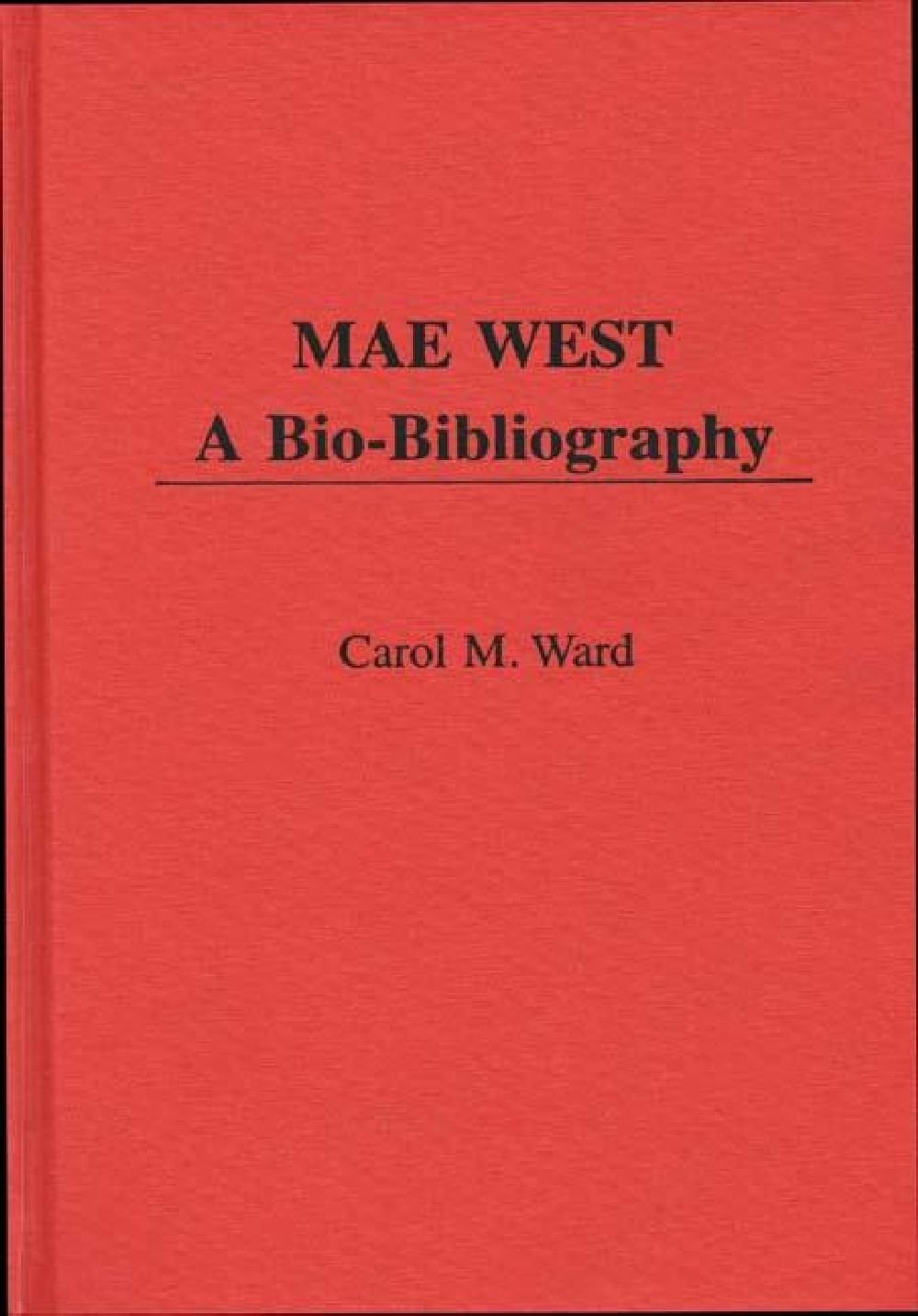 Mae West: A Bio-Bibliography (Popular Culture Bio-Bibliographies) by Greenwood