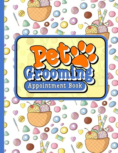 Read Online Pet Grooming Appointment Book: 2 Columns Appointment Booking, Appointment Reminders, Daily Appointment Planner, Cute Ice Cream & Lollipop Cover (Volume 23) pdf epub