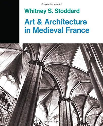 Art and Architecture in Medieval France: Medieval Architecture, Sculpture, Stained Glass, Manuscripts, the Art of the Church Treasuries (Icon Editions) - Maryland Stained Glass