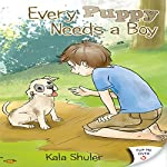 Every Puppy Needs a Boy/Every Puppy Needs a... | Kala Shuler