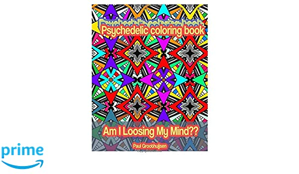amazoncom psychedelic coloring book am i losing my mind volume 1 9781533570468 paul groothuijsen books - Psychedelic Coloring Book