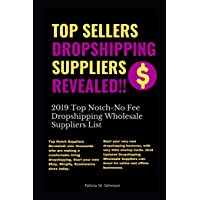Top Sellers Dropshipping Suppliers Revealed!!!: 2019 Top Notch- No Fee Dropshipping Wholesale Suppliers List
