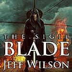 The Sigil Blade: Archon Sigil Trilogy Series #1 | Jeff Wilson