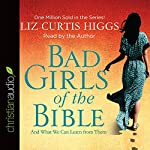Bad Girls of the Bible: And What We Can Learn from Them | Liz Curtis Higgs