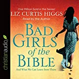 Bad Girls of the Bible: And What We Can Learn from