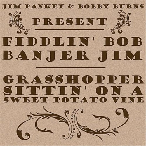 Fiddlin' Bob & Banjer Jim: Grasshopper Sittin' On A Sweet Potato Vine