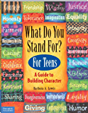 What Do You Stand For? For Teens: A Guide to Building Character: Kid's Guide to Building Character