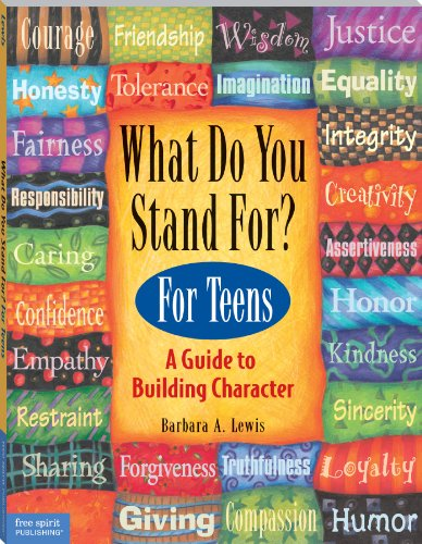 What Do You Stand For? For Teens: A Guide to Building Character: Kid's Guide to Building - Character Kids Building