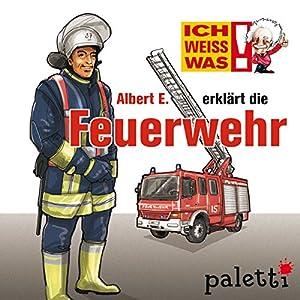 Albert E. erklärt die Feuerwehr (Ich weiß was) Hörbuch