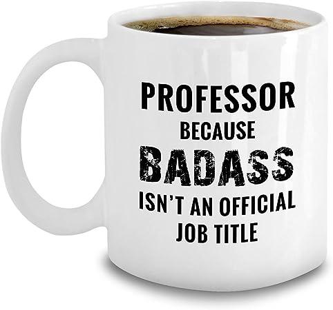 """""""Professor: Because Badass Isn't an Official Job Title"""" Mug"""