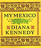 My Mexico: A Culinary Odyssey with More Than 300 Recipes