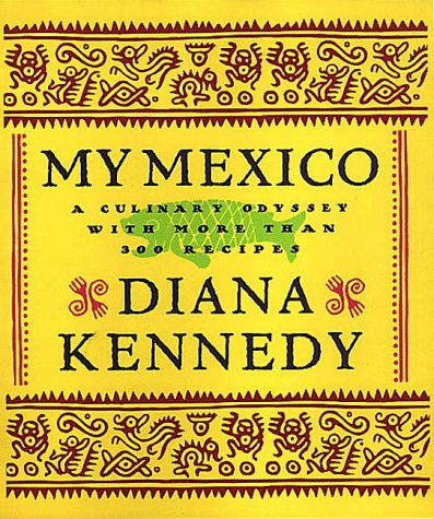 My Mexico: A Culinary Odyssey with More Than 300 Recipes by Diana Kennedy