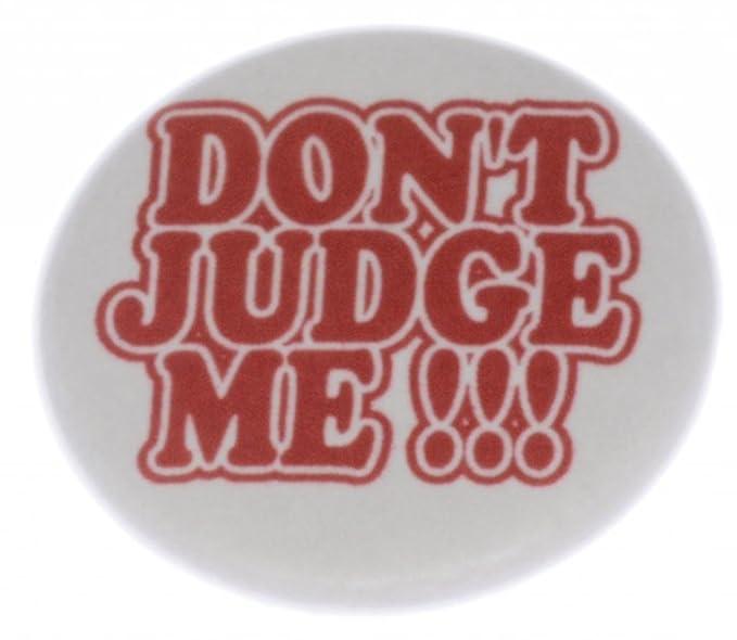 Amazoncom At Designs Unisex Dont Judge Me 125 Pinback