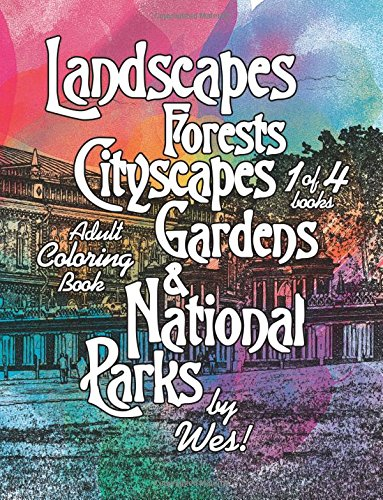 Landscapes, Forests, Cityscapes, Gardens and National Parks, Book 1: Adult Coloring Book, 95 images! (Beautiful and Organic Stress Relieving Natural Adult Coloring Books of Nature) (Volume 1)