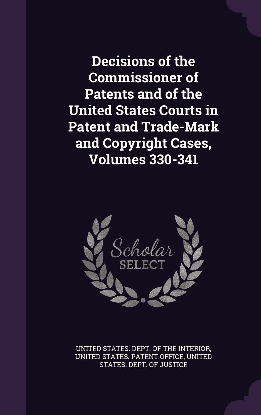 Download Decisions of the Commissioner of Patents and of the United States Courts in Patent and Trade-Mark and Copyright Cases, Volumes 330-341 pdf epub