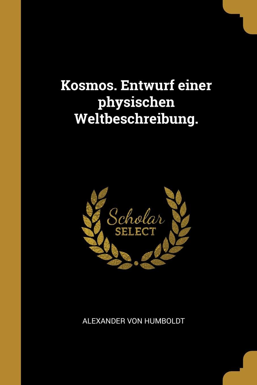 Kosmos. Entwurf Einer Physischen Weltbeschreibung.