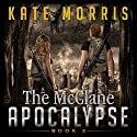 The McClane Apocalypse: Book Two Audiobook by Kate Morris Narrated by Kendra Lords