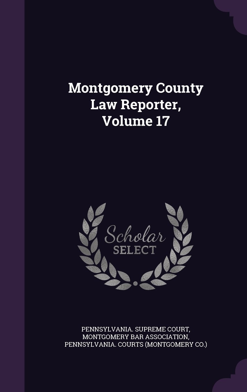 Read Online Montgomery County Law Reporter, Volume 17 pdf epub