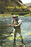 img - for LIVING TO FISH: TALES OF YOUTH, WAR AND OUTDOOR WRITING book / textbook / text book