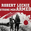 Strong Men Armed: The United States Marines Against Japan Audiobook by Robert Leckie Narrated by Johnny Heller