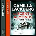 The Scent of Almonds and Other Stories Audiobook by Camilla Lackberg Narrated by Robin Bowerman
