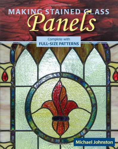 Making Stained Glass Panels: Complete with Full-size Patterns (Pottery Ceramics Glass Crafts)