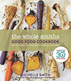 img - for The Whole Smiths Good Food Cookbook: Whole30 Endorsed, Delicious Real Food Recipes to Cook All Year Long book / textbook / text book