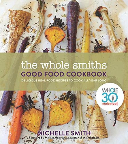 The Whole Smiths Good Food Cookbook: Whole30 Endorsed, Delicious Real Food Recipes to Cook All Year Long from HOUGHTON MIFFLIN HARCOURT