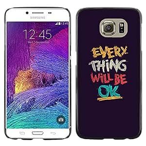 FECELL CITY // Duro Aluminio Pegatina PC Caso decorativo Funda Carcasa de Protección para Samsung Galaxy S6 SM-G920 // Thing Will Be Ok Text Motivational