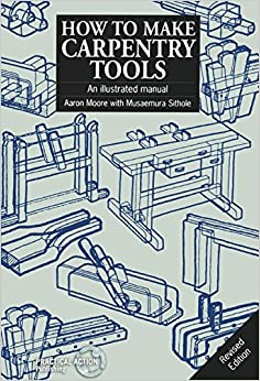 How to Make Carpentry Tools: An Illustrated Manual