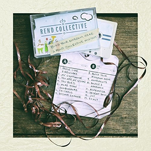 Rend Collective - Build Your Kingdom Here: A Rend Collective Mix ...