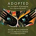 Adopted: The Sacrament of Belonging in a Fractured World Audiobook by Kelley Nikondeha Narrated by Jessica Schell