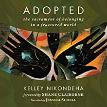 Adopted: The Sacrament of Belonging in a Fractured World | Livre audio Auteur(s) : Kelley Nikondeha Narrateur(s) : Jessica Schell