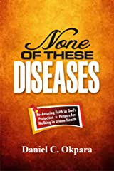 None of These Diseases: A Reassuring Faith in God's Protection, Plus  Prayers to Walk in Divine Health (Total Health Book 1) Kindle Edition
