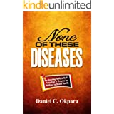 None of These Diseases: A Reassuring Faith in God's Protection, Plus Prayers to Walk in Divine Health (Total Health Book 1)