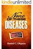 None of These Diseases: A Reassuring Faith in God's Protection, Plus Prayers to Walk in Divine Health (Total Health Book…