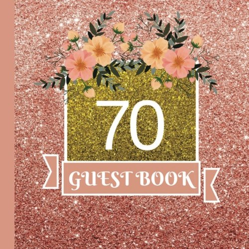 Guest Book: 70th Birthday Celebration and Keepsake Memory Guest Signing and Message Book (70th Birthday Party Decorations,70th Birthday Party Supplies,70th Birthday Party Invitations) (Volume 1)