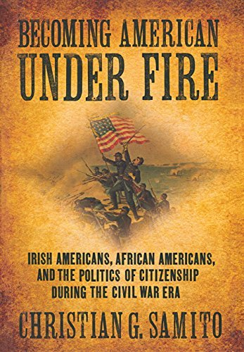 Search : Becoming American Under Fire: Irish Americans, African Americans, and the Politics of Citizenship During the Civil War Era by Christian G. Samito (2009-11-12)