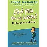 Que pasa en mi cuerpo? El libro para muchachos: La guía de mayor venta sobre el desarrollo, escrita para adolescentes y pread