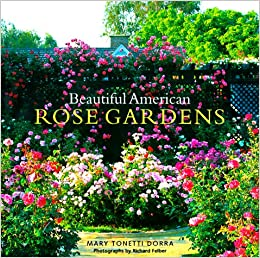 beautiful american rose gardens richard felber mary tonetti dorra 9780609600801 amazoncom books - Pictures Of Rose Gardens