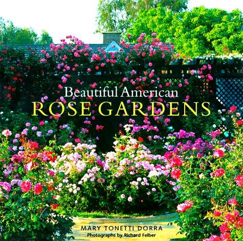 Beautiful American Rose Gardens Richard Felber Mary Tonetti