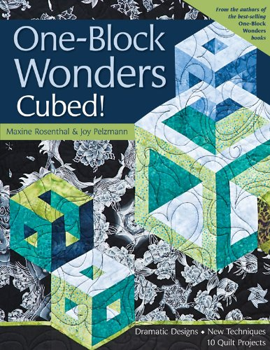 - One-Block Wonders Cubed!: Dramatic Designs, New Techniques, 10 Quilt Projects