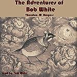 The Adventures of Bob White | Thornton W. Burgess