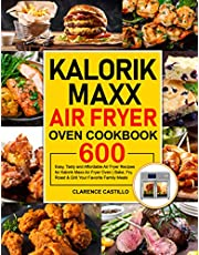 Kalorik Maxx Air Fryer Oven Cookbook: 600 Easy, Tasty and Affordable Air Fryer Recipes for Kalorik Maxx Air Fryer Oven   Bake, Fry, Roast & Grill Your Favorite Family Meals