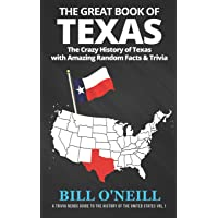 The Great Book of Texas: The Crazy History of Texas with Amazing Random Facts & Trivia (A Trivia Nerds Guide to the…