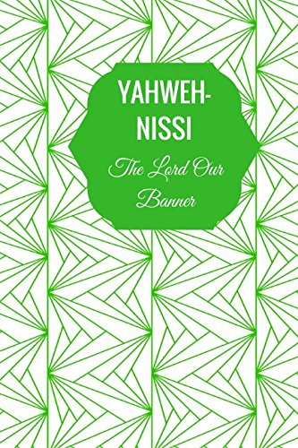 YAHWEH-NISSI The Lord Our Banner: Names Of God Bible Quote Cover Composition Notebook Portable