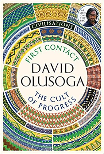 Image result for Civilisations: First Contact / The Cult of Progress by David Olusoga
