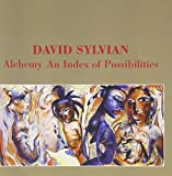 Alchemy: An Index of Possibilities by DAVID SYLVIAN (2013-05-03)