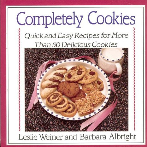 Completely Cookies: Quick and Easy Recipes for More Than 500 Delicious Cookies